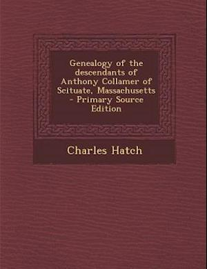 Genealogy of the Descendants of Anthony Collamer of Scituate, Massachusetts af Charles Hatch