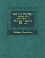 The Non-Operative Treatment of Scoliosis af Walter Truslow
