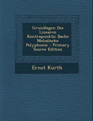 Grundlagen Des Linearen Kontrapunkts af Ernst Kurth