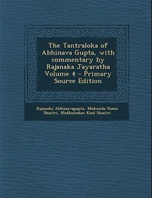 The Tantraloka of Abhinava Gupta, with Commentary by Rajanaka Jayaratha Volume 4 af Mukunda Rama Shastri, Madhusudan Kaul Shastri, Rajanaka Abhinavagupta