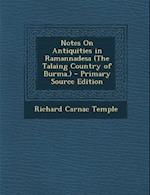 Notes on Antiquities in Ramannadesa (the Talaing Country of Burma.) - Primary Source Edition af Richard Carnac Temple