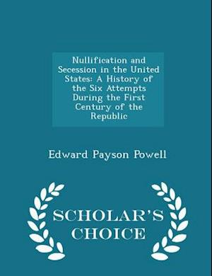 Nullification and Secession in the United States af Edward Payson Powell