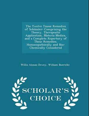 The Twelve Tissue Remedies of Schussler af Willis Alonzo Dewey