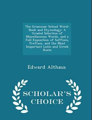 The Grammar School Word-Book and Etymology af Edward Althaus