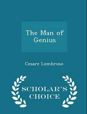 The Man of Genius - Scholar's Choice Edition af Cesare Lombroso