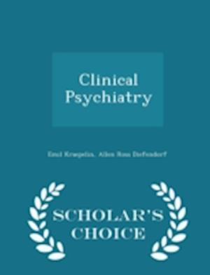 Clinical Psychiatry - Scholar's Choice Edition af Emil Kraepelin