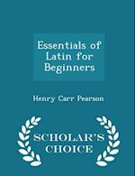 Essentials of Latin for Beginners - Scholar's Choice Edition af Henry Carr Pearson
