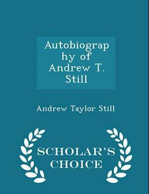 Autobiography of Andrew T. Still - Scholar's Choice Edition af Andrew Taylor Still
