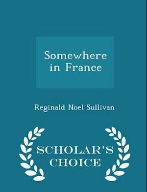 Somewhere in France - Scholar's Choice Edition af Reginald Noel Sullivan