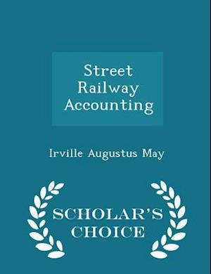 Street Railway Accounting - Scholar's Choice Edition af Irville Augustus May