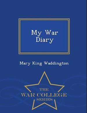 My War Diary - War College Series af Mary King Waddington