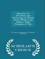 Narrative of Privations and Sufferings of United States Officers and Soldiers While Prisoners of War - Scholar's Choice Edition af U. S. Sanitary Commission