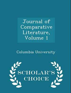 Journal of Comparative Literature, Volume 1 - Scholar's Choice Edition af Columbia University