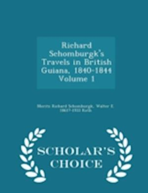 Richard Schomburgk's Travels in British Guiana, 1840-1844 Volume 1 - Scholar's Choice Edition af Moritz Richard Schomburgk