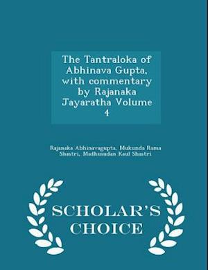 The Tantraloka of Abhinava Gupta, with Commentary by Rajanaka Jayaratha Volume 4 - Scholar's Choice Edition af Madhusudan Kaul Shastri, Rajanaka Abhinavagupta, Mukunda Rama Shastri