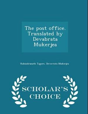 The Post Office. Translated by Devabrata Mukerjea - Scholar's Choice Edition af Devavrata Mukerjea, Rabindranath Tagore
