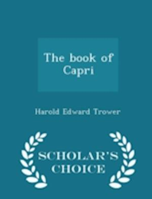 The Book of Capri - Scholar's Choice Edition af Harold Edward Trower