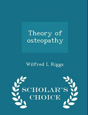 Theory of Osteopathy - Scholar's Choice Edition af Wilfred L. Riggs