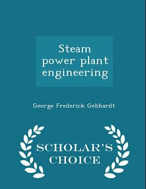 Steam Power Plant Engineering - Scholar's Choice Edition af George Frederick Gebhardt