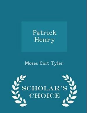 Patrick Henry - Scholar's Choice Edition af Moses Coit Tyler