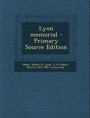 Lyon Memorial af Robert B. Miller, G. W. a. 1854- Lyon, Albert Brown Lyons