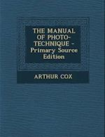 The Manual of Photo-Technique - Primary Source Edition af Arthur Cox