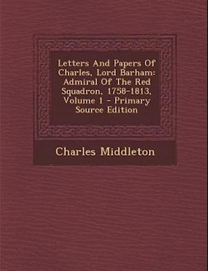 Letters and Papers of Charles, Lord Barham af Charles Middleton