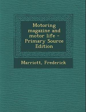 Motoring Magazine and Motor Life - Primary Source Edition af Frederick Marriott