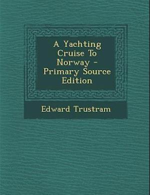 A Yachting Cruise to Norway - Primary Source Edition af Edward Trustram