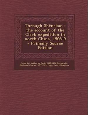 Through Shen-Kan af Arthur De Carle Sowerby, Henry Roughton Hogg, Nathaniel Charles Rothschild