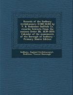 Records of the Sudbury Archdeaconry [1580-1640] by V. B. Redstone; Suffolk Co. Records; Extracts from the Sessions Order Bk. 1639-1651; Calendar of th af Vincent Burrough Redstone, England Sudbury