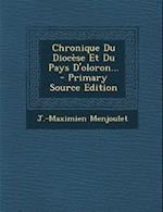 Chronique Du Diocese Et Du Pays D'Oloron... af J. -Maximien Menjoulet