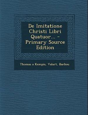 de Imitatione Christi Libri Quatuor... - Primary Source Edition af Valart, Thomas A. Kempis, Barbou