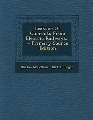 Leakage of Currents from Electric Railways... - Primary Source Edition af Burton Mccollum