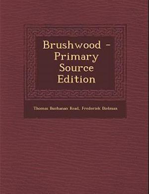 Brushwood - Primary Source Edition af Thomas Buchanan Read Ed, Frederick Dielman