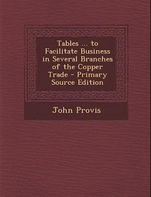 Tables ... to Facilitate Business in Several Branches of the Copper Trade af John Provis