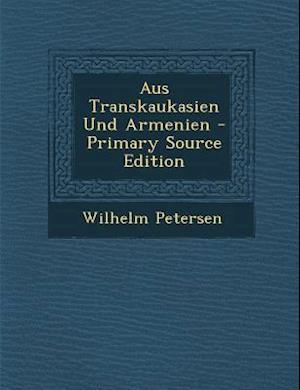 Aus Transkaukasien Und Armenien af Wilhelm Petersen