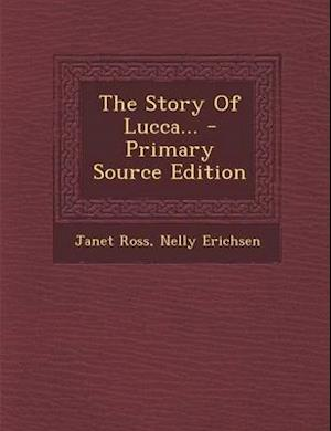 The Story of Lucca... - Primary Source Edition af Nelly Erichsen, Janet Ross