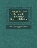 Songs of the Child-World - Primary Source Edition af Jessie L. 1863-1921 Gaynor, Alice C. D. Riley