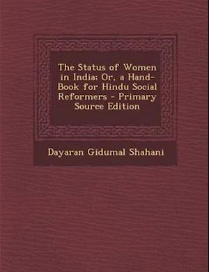 The Status of Women in India; Or, a Hand-Book for Hindu Social Reformers - Primary Source Edition af Dayaran Gidumal Shahani