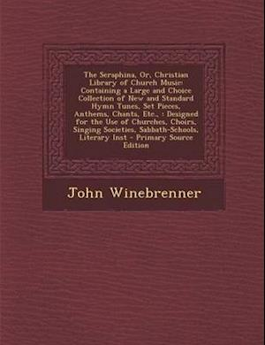 The Seraphina, Or, Christian Library of Church Music af John Winebrenner