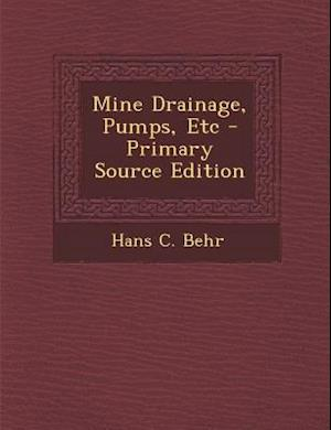 Mine Drainage, Pumps, Etc af Hans C. Behr