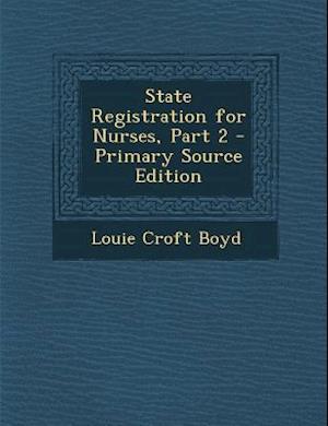 State Registration for Nurses, Part 2 af Louie Croft Boyd