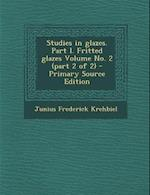 Studies in Glazes. Part I. Fritted Glazes Volume No. 2 (Part 2 of 2) af Junius Frederick Krehbiel