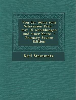 Von Der Adria Zum Schwarzen Drin af Karl Steinmetz