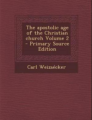 The Apostolic Age of the Christian Church Volume 2 af Carl Weizsecker