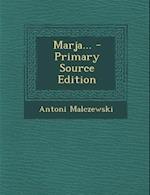 Marja... - Primary Source Edition af Antoni Malczewski