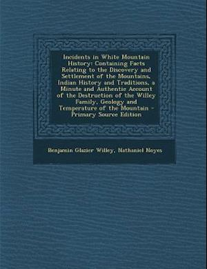 Incidents in White Mountain History af Benjamin Glazier Willey, Nathaniel Noyes