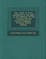 The Words of Jesus Considered in the Light of Post-Biblical Jewish Writings and the Aramaic Language - Primary Source Edition af David Miller Kay, Gustaf Dalman