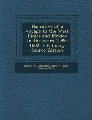 Narrative of a Voyage to the West Indies and Mexico in the Years 1599-1602 af Norton Shaw, Alice Wilmere, Samuel De Champlain